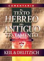 Comentario al texto hebreo del Antiguo Testamento - C. F. Keil, F. Delitzsch
