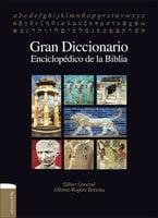 Gran Diccionario enciclopédico de la Biblia - Alfonso Ropero