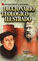Diccionario teológico ilustrado - Francisco Lacueva