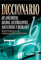 Diccionario de anécdotas, dichos, ilustraciones, locuciones y refranes - Rubén Gil