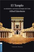 El Templo: Su ministerio y servicios en tiempos de Cristo - Alfred Edersheim