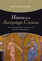 Historia de la antropología cristiana - Jesús Fernández González