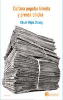 Cultura popular limeña y prensa chicha - César Mejía Chiang