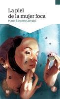 La piel de la mujer foca - Mario Sánchez Carbajal