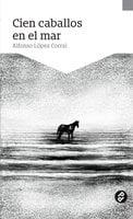 Cien caballos en el mar - Alfonso López Corral