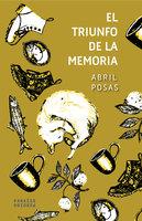 El triunfo de la memoria - Abril Posas