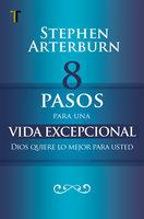 8 pasos para una vida excepcional - Stephen Arterburn