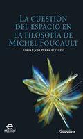La cuestión del espacio en la filosofía de Michel Foucault - José Perea Adrián
