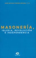 Masonería, Iglesia, Revolución e Independencia - José Antonio Ferrer Benimeli