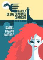 La isla de los dragones dormidos - Ismael Lozano Latorre