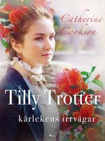Tilly Trotter: kärlekens irrvägar - Catherine Cookson