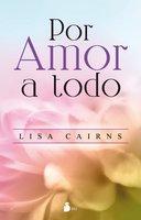 Por amor a todo - Lisa Cairns
