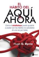 El hábito del aquí y ahora - Hugh G. Byrne