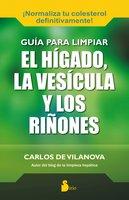 Guía para limpiar el hígado, la vesícula y los riñones - Carlos De Vilanova