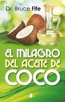El milagro del aceite de coco - Bruce Fife