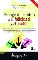 Escoge tu camino a la felicidad y el éxito - Ricardo Eiriz