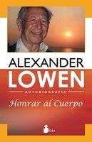 Honrar al cuerpo - Alexander Lowen