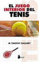 El juego interior del tenis - W. Timothy Gallwey