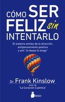 Cómo ser feliz sin intentarlo - Frank Kinslow