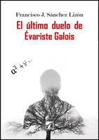 El último duelo de Évariste Galois - Franscisco J. Sánchez Lizón