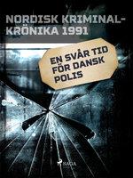 En svår tid för dansk polis - Diverse