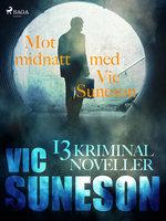 Mot midnatt med Vic Suneson : 13 kriminalnoveller - Vic Suneson