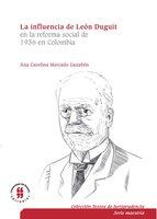 La influencia de León Duguiten la reforma social de 1936 en Colombia - Ana Carolina Mercado Gazabón