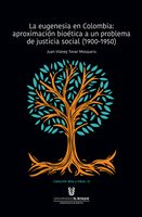 La eugenesia en Colombia: aproximación bioética a un problema de justicia social. 1900-1950 - Juan Vianey Tovar Mosquera