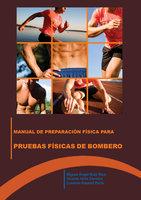 Manual de preparación física para las pruebas físicas de bomberos - Miguel Ángel Ruiz Rius, Lorenzo Rausell Peris, Vicent Ortiz Cervera