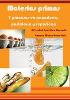 Materias primas y procesos en panadería, pastelería y repostería - Mª Isabel González Quevedo, Germán Martín-Romo Ruíz
