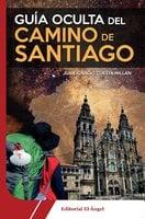 Guía oculta del Camino de Santiago - Juan Cuesta Ignacio