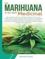 La marihuana y su uso medicinal - Santiago García