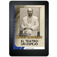 El teatro un espejo - Ángel Ruggiero