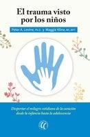 El trauma visto por los niños - Peter A. Levine, Maggie Kline
