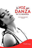 La voz que danza en tu memoria - Juan Ramón Hernández