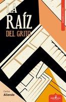 La raíz del grito - Carlos Allende