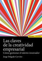 Las claves de la creatividad empresarial - Jorge Delgado Cerviño
