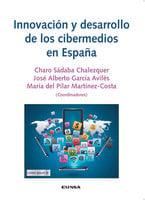Innovación y desarrollo de los cibermedios en España - Charo Sábada Chalezquer, José Alberto García Avilés, María del Pilar Martínez-Costa