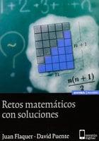 Retos matemáticos con soluciones - Juan Flaquer, David Puente