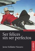 Ser felices sin ser perfectos - Javier Schlatter Navarro