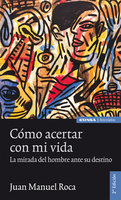 Cómo acertar con mi vida - Juan Manuel Roca