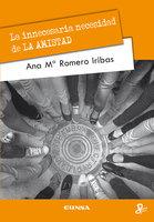 La innecesaria necesidad de la AMISTAD - Ana María Romero