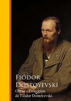 Obras - Coleccion de Fiódor Dostoyevski - Fiódor Dostoyevski