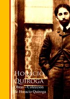 Obras - Coleccion de Horacio Quiroga - Horacio Quiroga