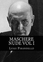Maschere Nude Vol 1 - Luigi Pirandello