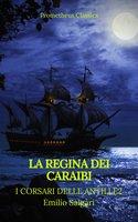 La regina dei Caraibi (I corsari delle Antille #2)(Prometheus Classics)(Indice attivo) - Emilio Salgari,Prometheus Classics