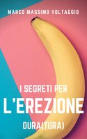 I segreti per l'erezione (dura)tura - Marco Massimo Voltaggio