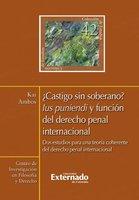¿Castigo sin soberano? Ius puniendi y función del derecho penal internacional - Ambos Kai