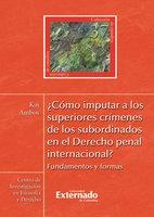 ¿Cómo imputar a los superiores crímenes de los subordinados en el derecho penal internacional? - Ambos Kai