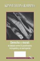 Derecho y moral: el debate entre el positivismo incluyente y el excluyente - Himma Kenneth Einar